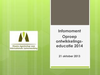Infomoment  Oproep o ntwikkelings-educatie  2014 21 oktober 2013