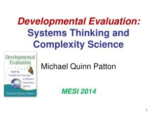 Developmental Evaluation: Systems Thinking and Complexity Science Michael Quinn Patton