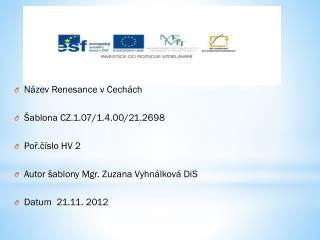 Název  Renesance v  Čechách Šablona CZ.1.07/1.4.00/21.2698 Poř.číslo HV 2