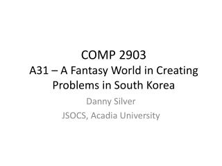 COMP 2903 A31 – A Fantasy World in Creating Problems in South Korea