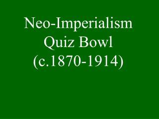 Neo-Imperialism Quiz Bowl (c.1870-1914)