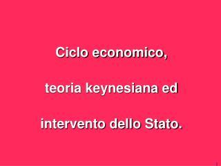 Ciclo economico, teoria keynesiana ed intervento dello Stato.