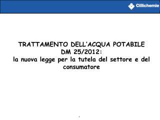 TRATTAMENTO DELL'ACQUA POTABILE  DM 25/2012: