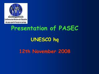 Presentation of PASEC UNESC0 hq 12th November 2008
