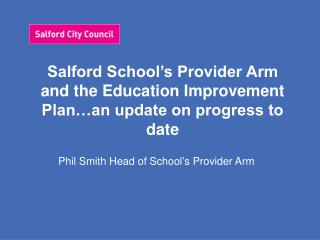 Salford School's Provider Arm and the Education Improvement Plan…an update on progress to date