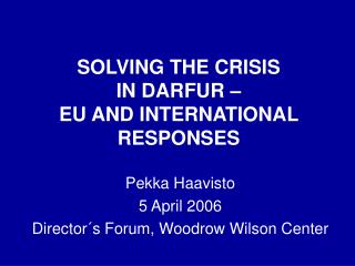 SOLVING THE CRISIS IN DARFUR � EU AND INTERNATIONAL RESPONSES