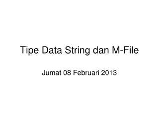 Tipe Data String dan M-File