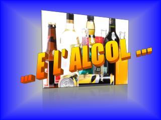 ... E  L' ALCOL ...