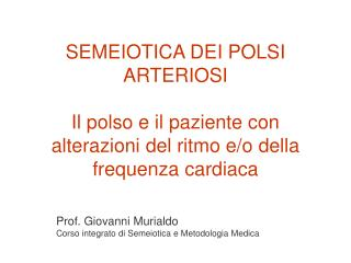 Prof. Giovanni Murialdo Corso integrato di Semeiotica e Metodologia Medica