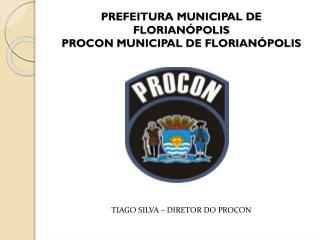 PREFEITURA MUNICIPAL DE FLORIAN�POLIS PROCON MUNICIPAL DE FLORIAN�POLIS