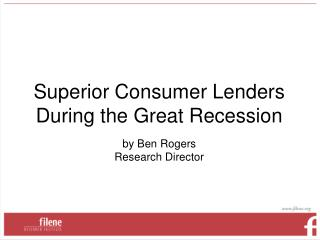 Superior Consumer Lenders During the Great Recession by Ben Rogers Research Director