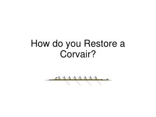 How do you Restore a Corvair?