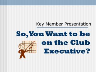 So, You Want to be on the Club Executive?