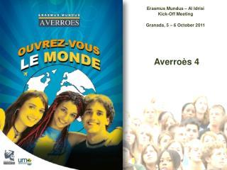 Erasmus Mundus – Al Idrisi Kick-Off Meeting Granada, 5 – 6 October 2011  Averroès 4