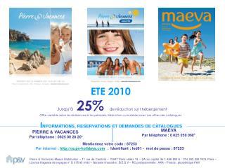 PIERRE & VACANCES Par téléphone : 0825 00 20 20*