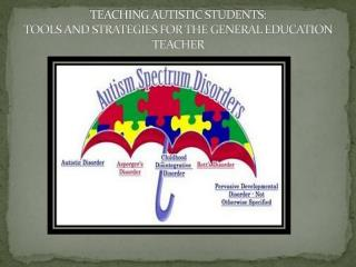 TEACHING AUTISTIC STUDENTS: TOOLS AND STRATEGIES FOR THE GENERAL EDUCATION TEACHER