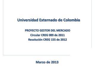 PROYECTO GESTOR DEL MERCADO Circular CREG 089 de 2011 Resolución CREG 155 de 2012