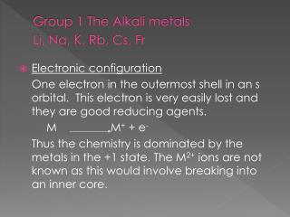 Group 1 The Alkali metals Li, Na, K, Rb, Cs, Fr