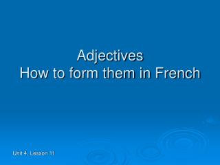 Adjectives How to form them in French