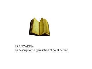 FRANCAIS/3e La description: organisation et point de vue