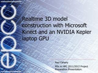 Realtime 3D model construction with Microsoft Kinect and an NVIDIA Kepler laptop GPU