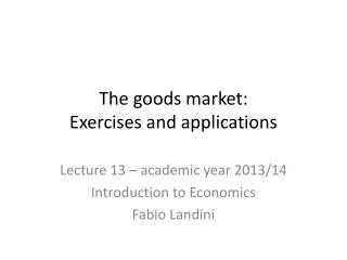 The goods market:  Exercises and applications