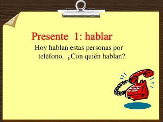 Presente  1: hablar