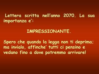 Lettera scritta nell'anno 2070. La sua importanza e': IMPRESSIONANTE.