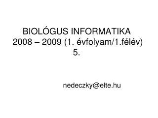 BIOLÓGUS INFORMATIKA 2008 – 2009 (1. évfolyam/1.félév) 5.