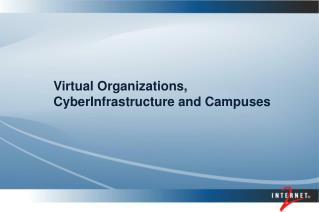 Virtual Organizations, CyberInfrastructure and Campuses