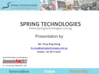 Mr. Chua King Siong Ks.chua@springtechnologies.sg Mobile: +65 9677 6434