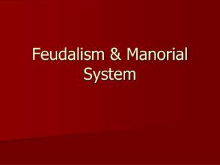 Feudalism & Manorial System