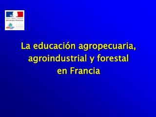 La educación agropecuaria, agroindustrial y forestal  en Francia