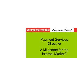 Payment Services Directive  A Milestone for the Internal Market?