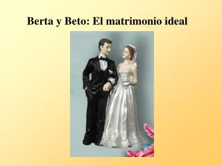 Berta y Beto: El matrimonio ideal