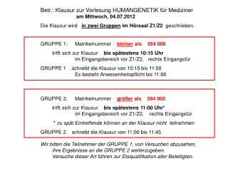 Betr.: Klausur zur Vorlesung HUMANGENETIK für Mediziner        am Mittwoch, 04.07.2012