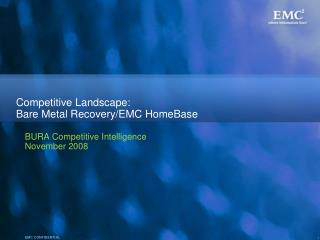 Competitive Landscape:   Bare Metal Recovery/EMC HomeBase