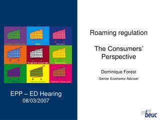 Roaming regulation The Consumers' Perspective Dominique Forest Senior Economic Adviser
