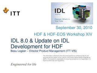 IDL 8.0 & Update on IDL Development for HDF Beau Legeer – Director Product Management (ITT-VIS)
