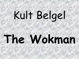 Kult Belgel The Wokman