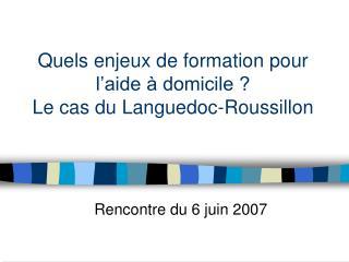 Quels enjeux de formation pour l�aide � domicile ?  Le cas du Languedoc-Roussillon