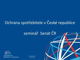Ochrana spotřebitele v České republice seminář  Senát ČR