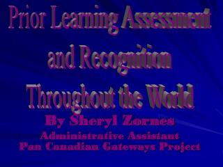 By Sheryl Zornes Administrative Assistant  Pan Canadian Gateways Project
