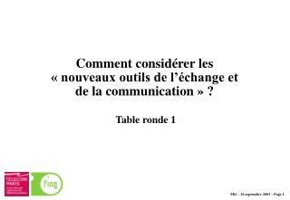 Comment considérer les  « nouveaux outils de l'échange et  de la communication » ?