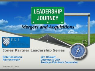Jones Partner Leadership Series Bob Hoskisson	 Jim Hackett Rice University			Chairman & CEO