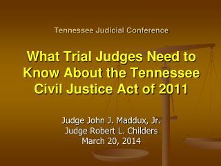 Judge John J. Maddux, Jr. Judge Robert L. Childers March 20, 2014
