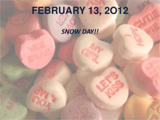 FEBRUARY 13, 2O12
