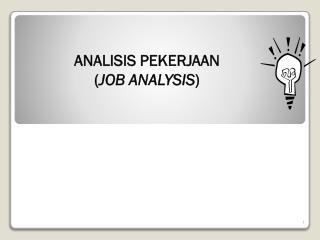 ANALISIS PEKERJAAN ( JOB ANALYSIS )