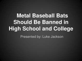 Metal Baseball Bats Should Be Banned in High School and College