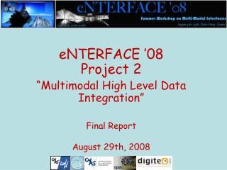 "eNTERFACE '08 Project 2 ""Multimodal High Level Data Integration"" Final Report August 29th, 2008"
